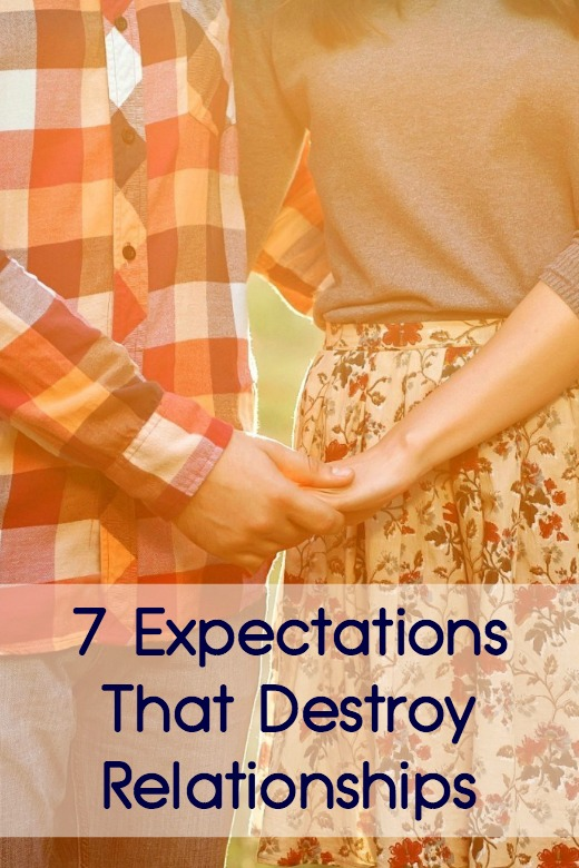 7 Expectations That Destroy Relationships ~
