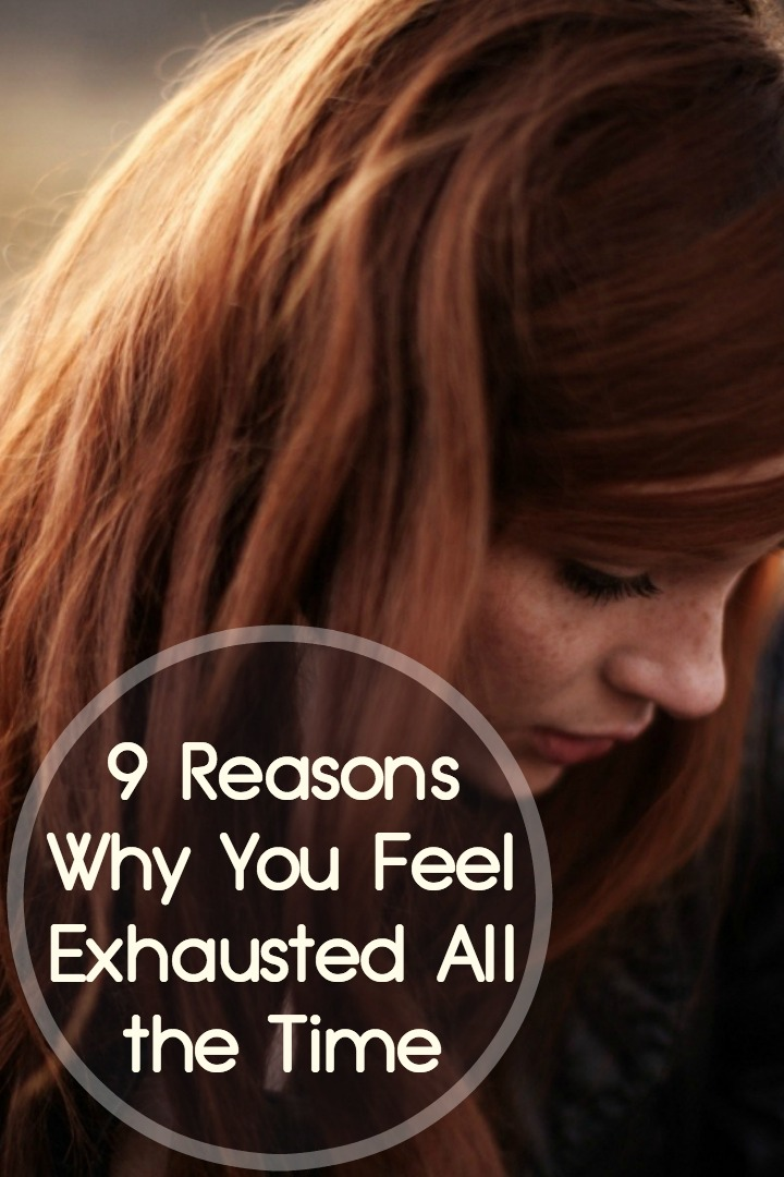 9 Reasons Why You Feel Exhausted All the Time ~
