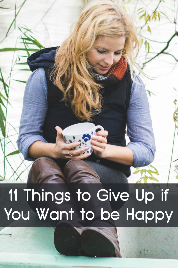 11 Things to Give Up if You Want to be Happy ~