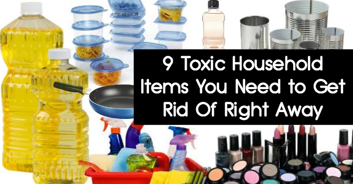 9 toxic household items you need to get rid of right away for How to get rid of household items